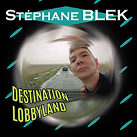 Stephane BLEK - Destination Lobbyland - Album