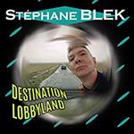 Textes Stéphane BLEK - Destination Lobbyland